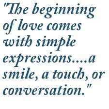 The beginning of love comes with simple expressions a smile, a touch, or a conversation.
