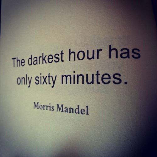 The darkest hour has only sixty minutes.