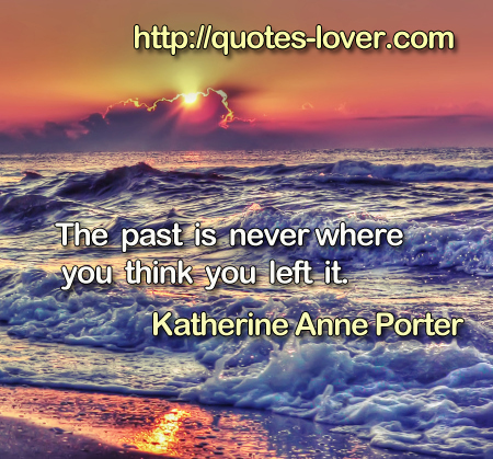 The past is never where you think you left it.