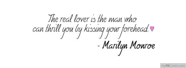 The real lover is the man who can thrill you by kissing your forehead.