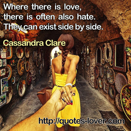 Where there is love, there is often also hate. They can exist side by side.
