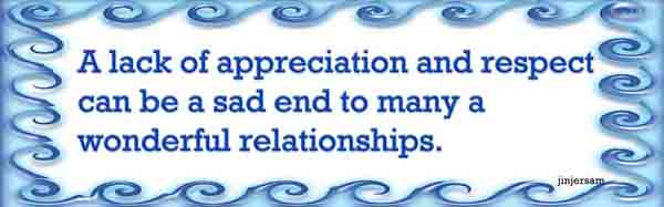 A lack of appreciation and respect can be a sad end to many a wonderful relationships.