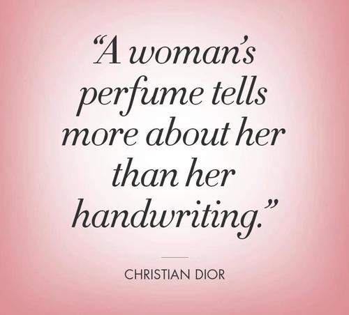 A woman's perfume tells more about her than her handwriting.