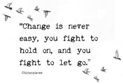 change is never easy you fight to hold on and you fight to let go - Letting Go Quotes