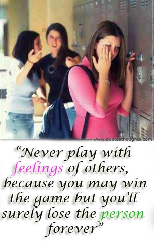 Never play with feelings of others, because you may win the game but you'll surely lose the person forever.