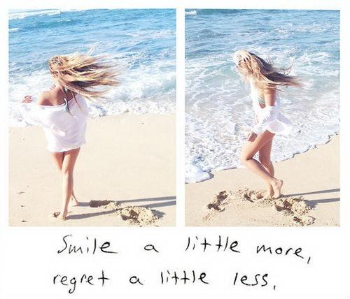 Smile a little more, regret a little less.