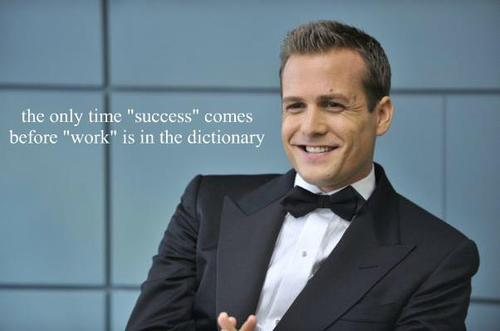 The only time success comes before work is in the dictionary.