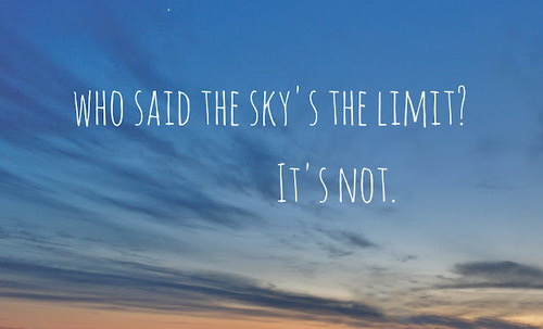 Who said the sky's the limit? It's NOT.