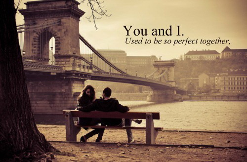 You and I. Used to be so perfect together.