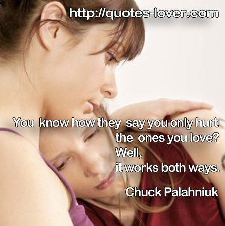 You know how they say you only hurt the ones you love? Well, it works both ways.