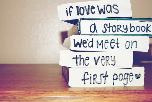 If love was a storybook we'd meet on the very first page.