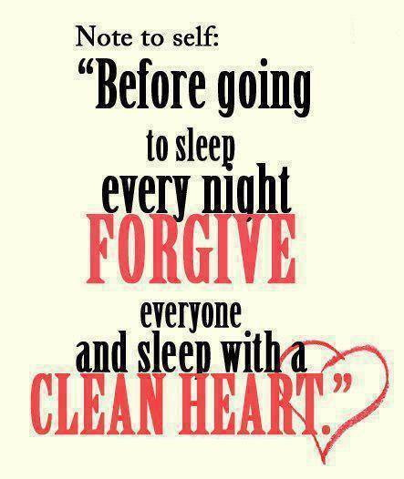 Before going to sleep every night forgive everyone and sleep with a clean heart.