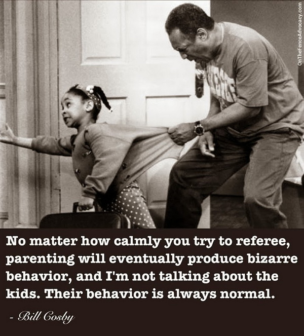 No matter how calmly you try to referee, parenting will eventually produce bizarre behavior, and I'm not talking about the kids. Their behavior is always normal.