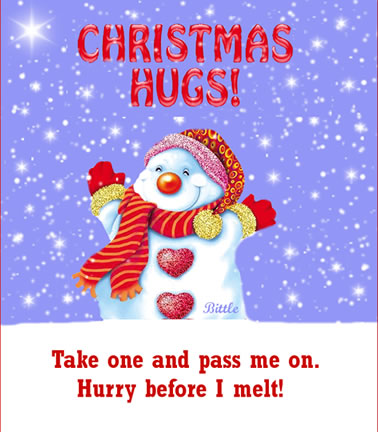 Christmas hugs! Take one and pass me on. Hurry before I melt!