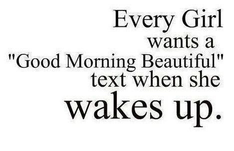 Every girl wants a 'Good Morning Beautiful' text when she wakes up