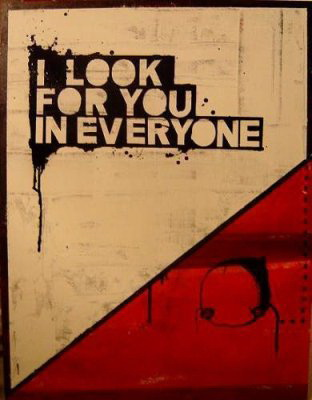 I look for you in everyone.