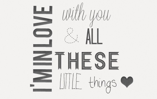 I'm in love with you and all these little things.