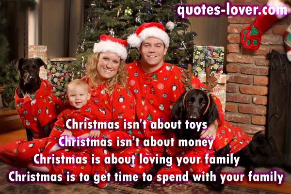 Christmas isn't about toys Christmas isn't about money Christmas is about loving your family  Christmas is to get time to spend with your family