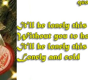 It'll be lonely this Christmas Without you to hold It'll be lonely ...
