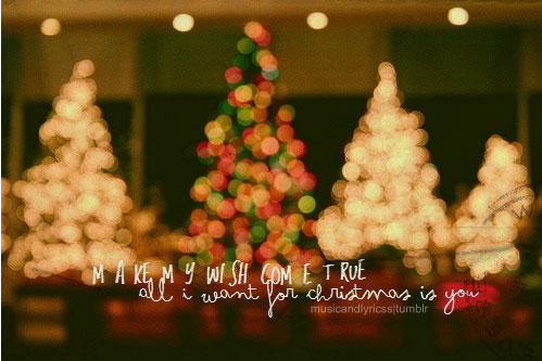 Make my wish come true, all I want for Christmas is you!