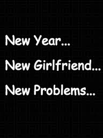 New Year New Girlfriend New Problems.