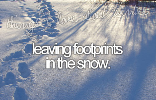 Things I love about winter: leaving footprints in the snow