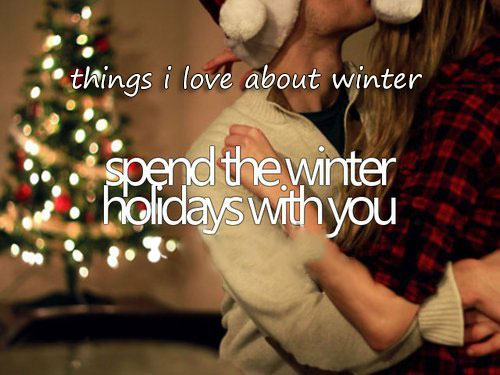 Things I love about winter spend the winter holidays with you