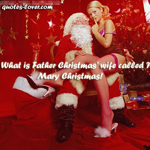What is Father Christmas' wife called ?  Mary Christmas!