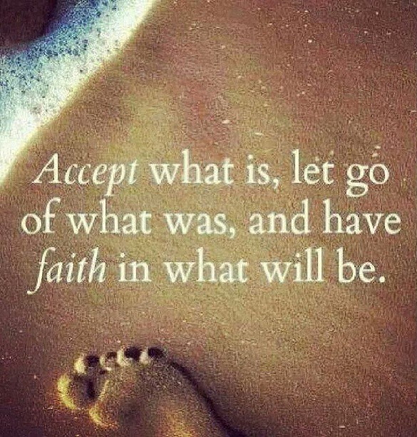 Accept what is, let go of what was, and have faith in what will be.