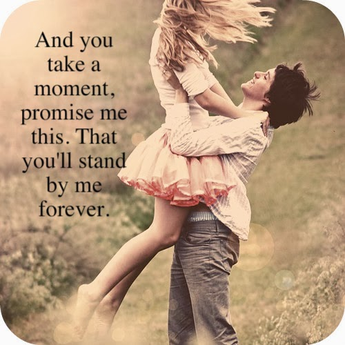And you take a moment, promise me this. That you'll stand by me forever