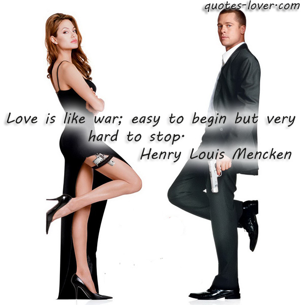 Love is like war; easy to begin but very hard to stop.