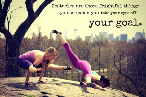 Obstacles are those frightful things you see whrn you take your eyes off your goal.