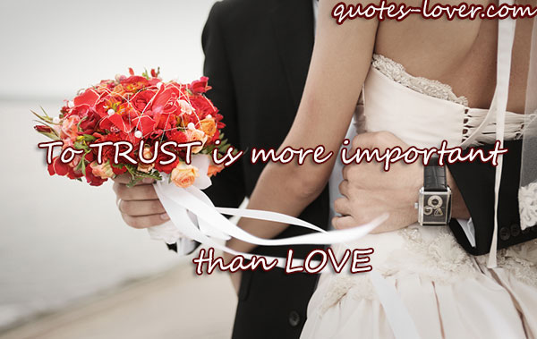 To trust is more important than love.