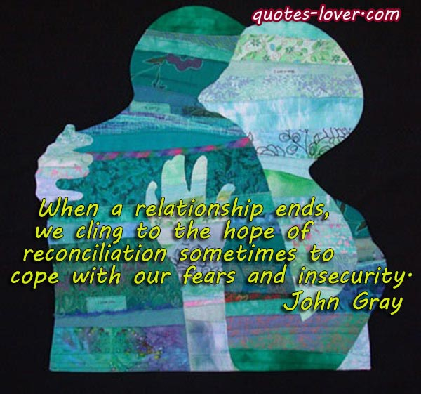 When a relationship ends, we cling to the hope of reconciliation sometimes to cope with our fears and insecurity.