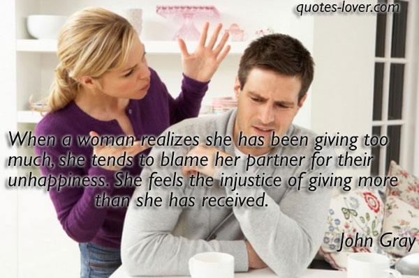 When a woman realizes she has been giving too much, she tends to blame her partner for their unhappiness. She feels the injustice of giving more than she has received.