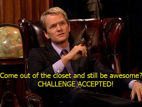 Come out of the closet and still be awesome CHALLENGE ACCEPTED