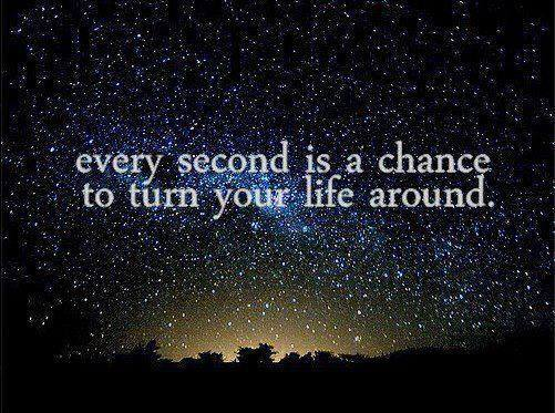 Every second is a chance to turn your life around.