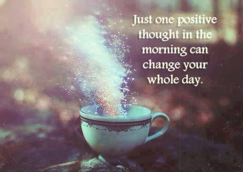 Just one positive thought in the morning can change your whole day.