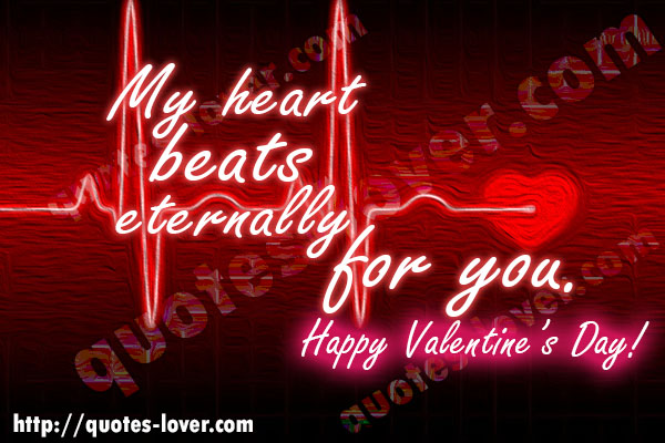 My heart beats eternally for you. Happy Valentine's Day!