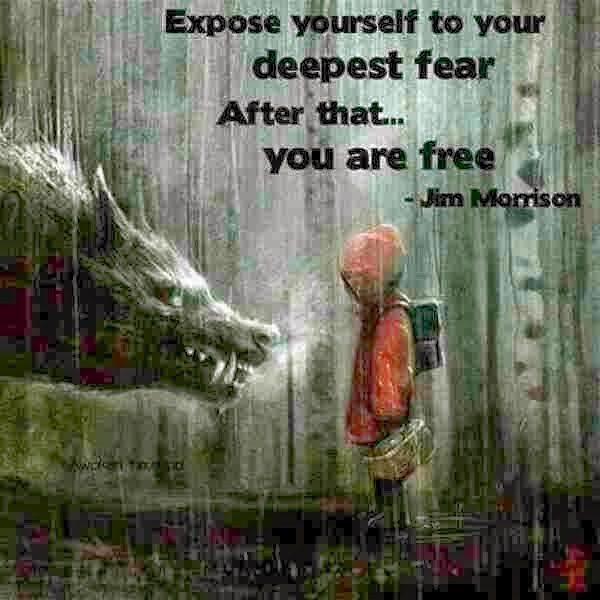 Expose yourself to your deepest fear. After that.. you are free.