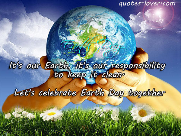It's our Earth, it's our responsibility to keep it clean. Let's celebrate Earth Day together.
