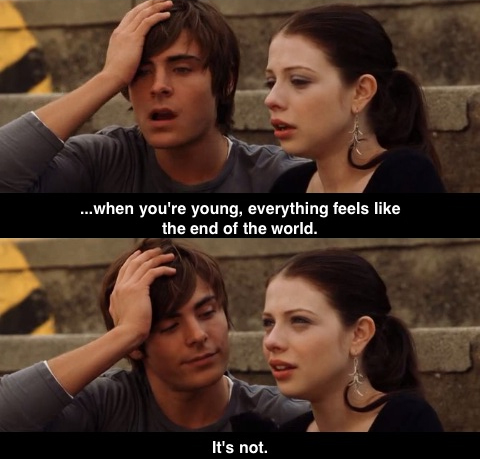 When you're young, everything feels like the end of the world. It's not.