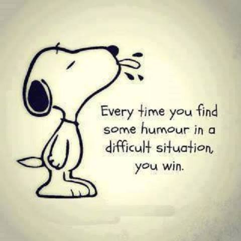 Every time you find some humour in a difficult situation you win.