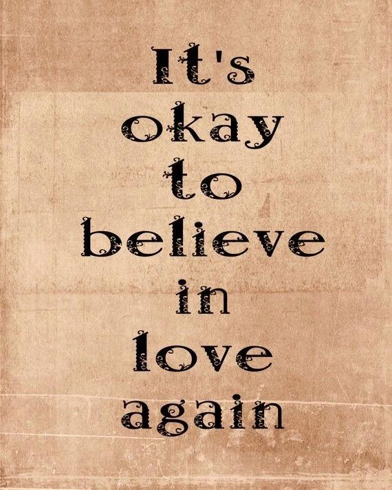 It's okay to believe in love again.
