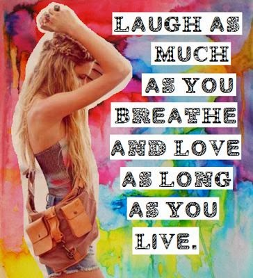 Laugh as much as you breathe and love as long you live