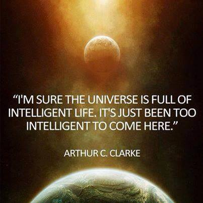 I'm sure the universe is full of intelligent life. It's just been to intelligent to come here.