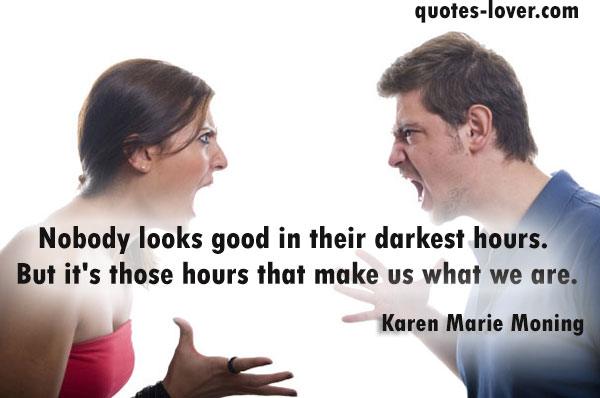 Nobody looks good in their darkest hours. But it's those hours that make us what we are.