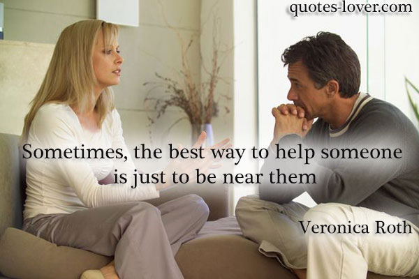 Sometimes, the best way to help someone is just to be near them.