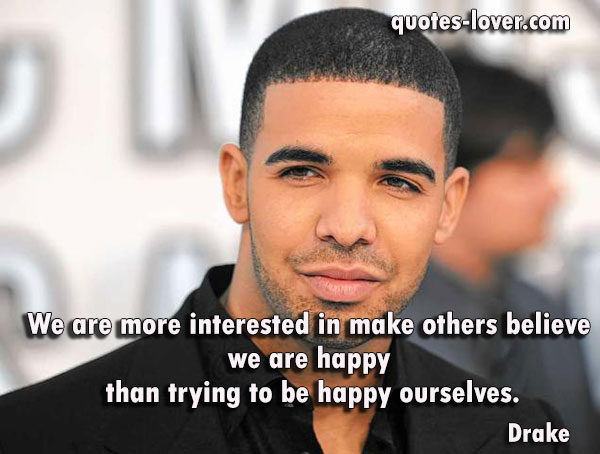 We are more interested in make others believe we are happy  than trying to be happy ourselves.