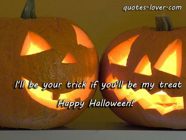 'll be your trick if you'll be my treat. Happy Halloween!